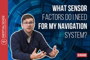 What Sensor Factors Do I Need for My Navigation System?